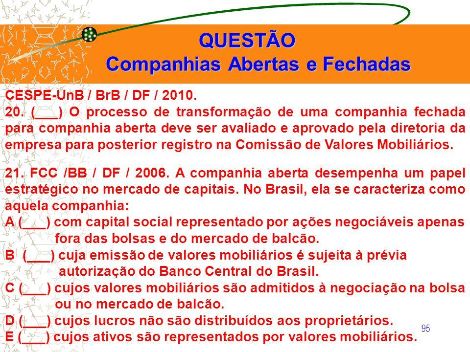 95 QUESTÃO QUESTÃO Companhias Abertas e Fechadas Companhias Abertas e Fechadas CESPE-UnB / BrB / DF / 2010. 20. (___) O processo de transformação de u