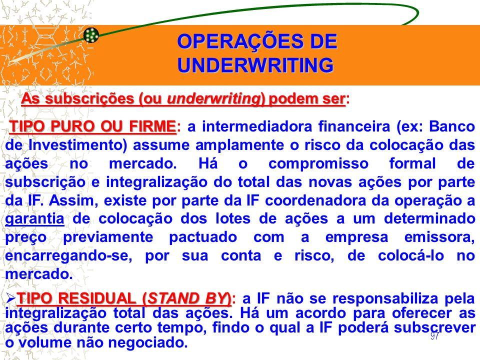 97 OPERAÇÕES DE UNDERWRITING OPERAÇÕES DE UNDERWRITING As subscrições (ou underwriting) podem ser As subscrições (ou underwriting) podem ser: TIPO PUR