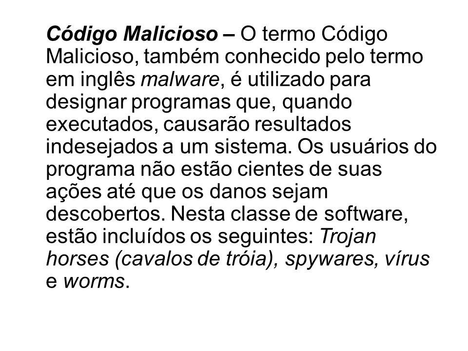 Spyware: é o termo utilizado para se referir a uma grande categoria de software que tem o objetivo de monitorar atividades de um sistema e enviar as informações coletadas para terceiros.