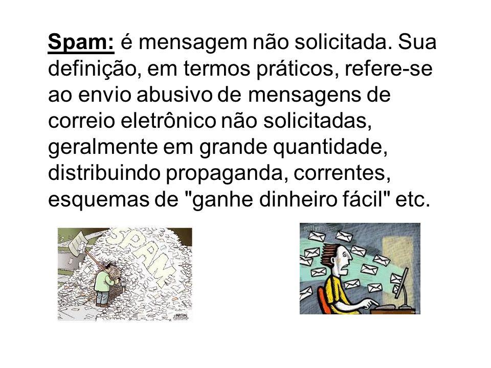 Spam: é mensagem não solicitada. Sua definição, em termos práticos, refere-se ao envio abusivo de mensagens de correio eletrônico não solicitadas, ger