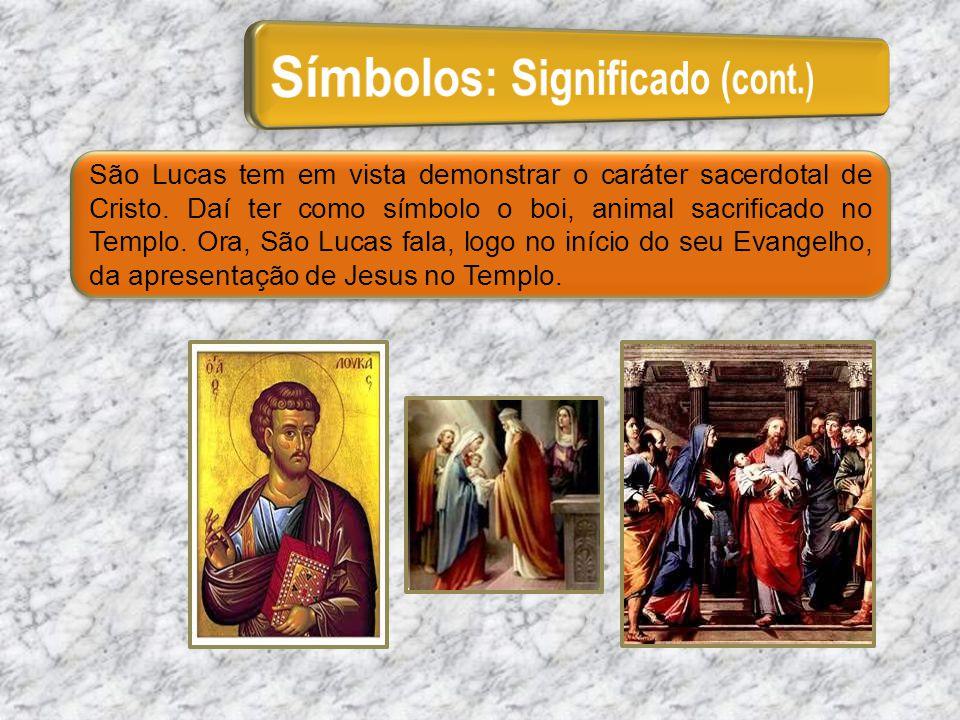 São Lucas tem em vista demonstrar o caráter sacerdotal de Cristo. Daí ter como símbolo o boi, animal sacrificado no Templo. Ora, São Lucas fala, logo