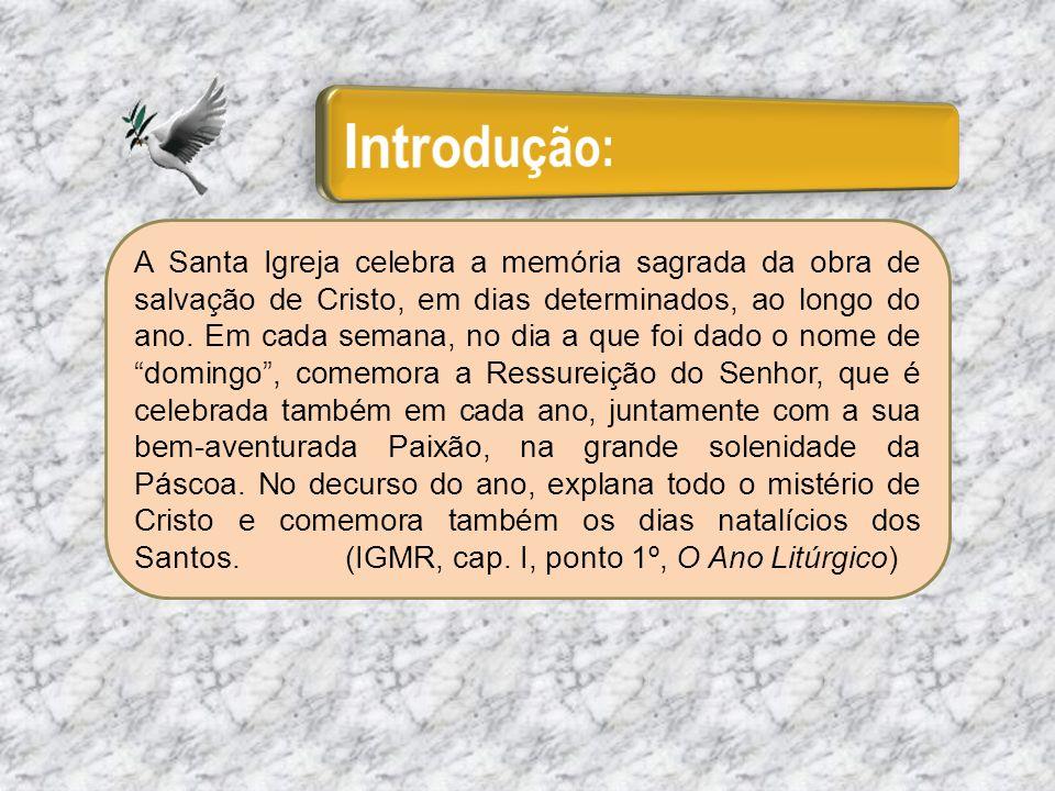 A Santa Igreja celebra a memória sagrada da obra de salvação de Cristo, em dias determinados, ao longo do ano. Em cada semana, no dia a que foi dado o