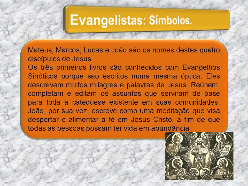 Mateus, Marcos, Lucas e João são os nomes destes quatro discípulos de Jesus. Os três primeiros livros são conhecidos com Evangelhos Sinóticos porque s
