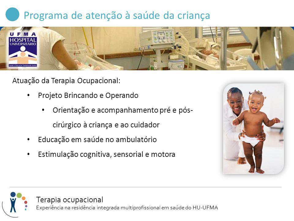Programa de atenção à saúde da criança Atuação da Terapia Ocupacional: Projeto Brincando e Operando Orientação e acompanhamento pré e pós- cirúrgico à