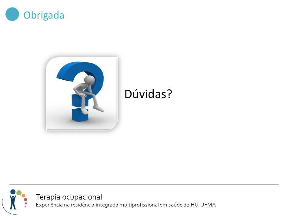 Obrigada Dúvidas? Terapia ocupacional Experiência na residência integrada multiprofissional em saúde do HU-UFMA