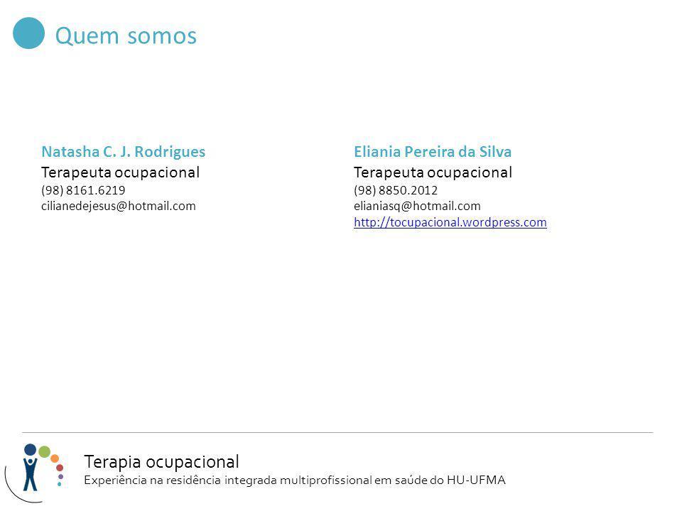 Quem somos Natasha C. J. Rodrigues Terapeuta ocupacional (98) 8161.6219 cilianedejesus@hotmail.com Eliania Pereira da Silva Terapeuta ocupacional (98)