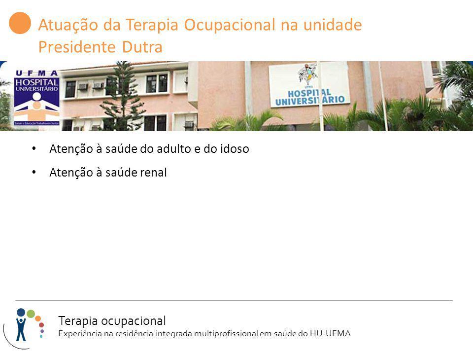 Atuação da Terapia Ocupacional na unidade Presidente Dutra Atenção à saúde do adulto e do idoso Atenção à saúde renal Terapia ocupacional Experiência