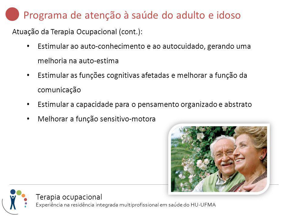Programa de atenção à saúde do adulto e idoso Atuação da Terapia Ocupacional (cont.): Estimular ao auto-conhecimento e ao autocuidado, gerando uma mel