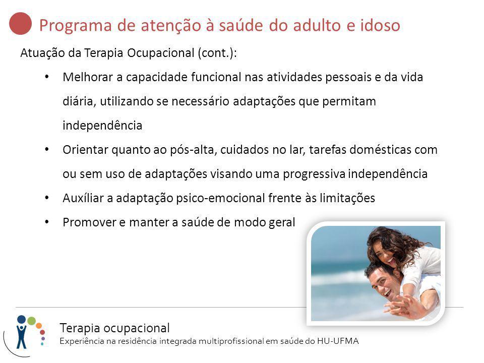 Programa de atenção à saúde do adulto e idoso Atuação da Terapia Ocupacional (cont.): Melhorar a capacidade funcional nas atividades pessoais e da vid