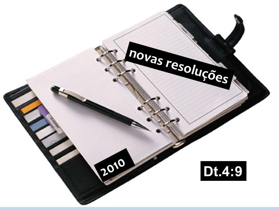 novas resoluções 2010 Dt.4:9