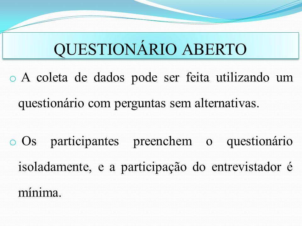 o A coleta de dados pode ser feita utilizando um questionário com perguntas sem alternativas. o Os participantes preenchem o questionário isoladamente