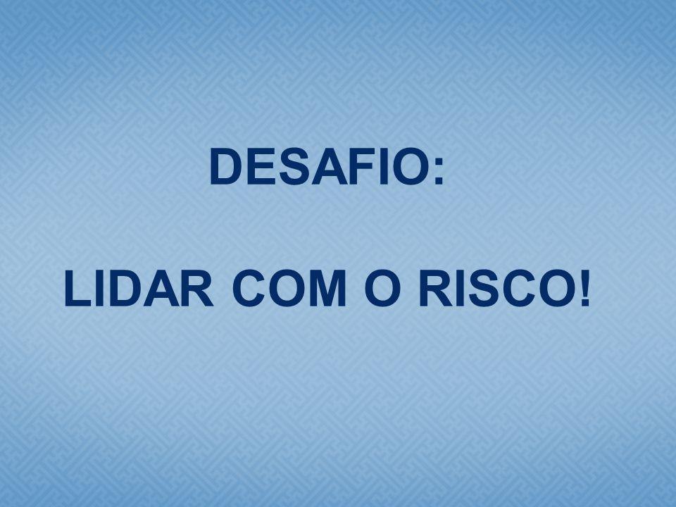 DESAFIO: LIDAR COM O RISCO!