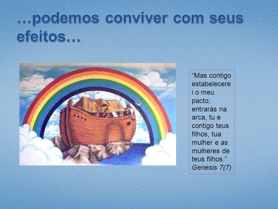 Mas contigo estabelecere i o meu pacto; entrarás na arca, tu e contigo teus filhos, tua mulher e as mulheres de teus filhos. Genesis 7(7)