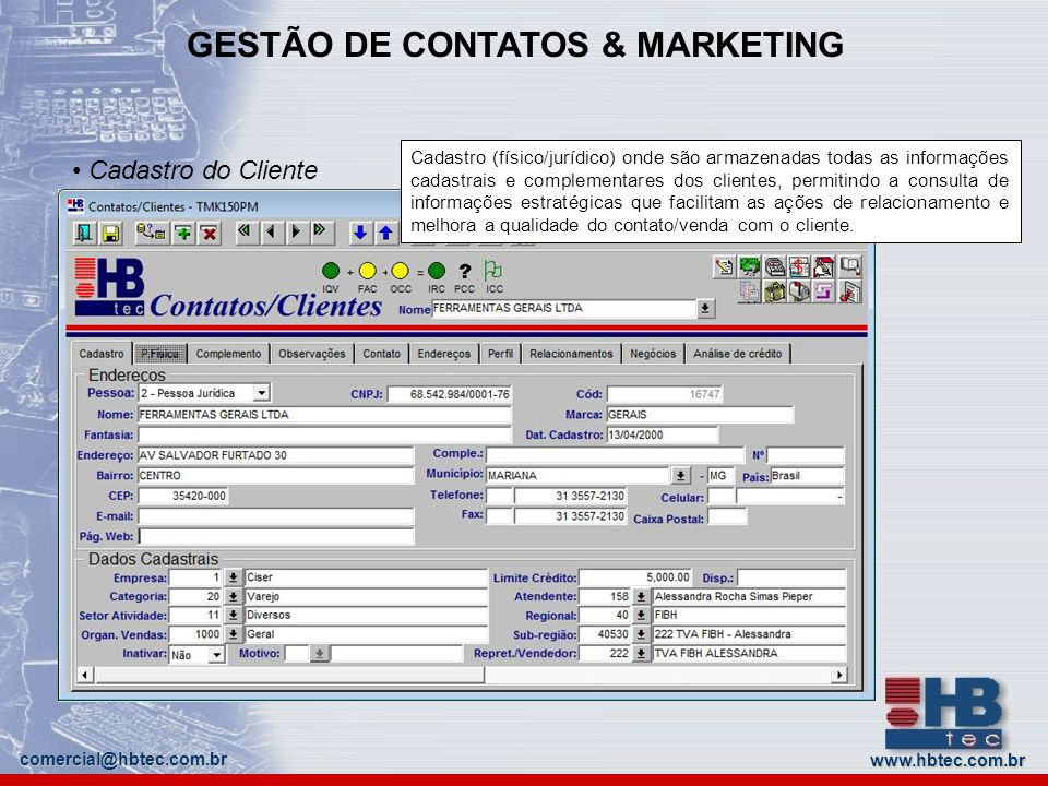 www.hbtec.com.br comercial@hbtec.com.br GESTÃO DE CONTATOS & MARKETING Cadastro do Cliente Cadastro (físico/jurídico) onde são armazenadas todas as in