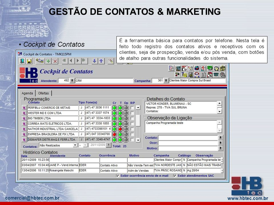 www.hbtec.com.br comercial@hbtec.com.br GESTÃO DE CONTATOS & MARKETING Cockpit de Contatos É a ferramenta básica para contatos por telefone. Nesta tel
