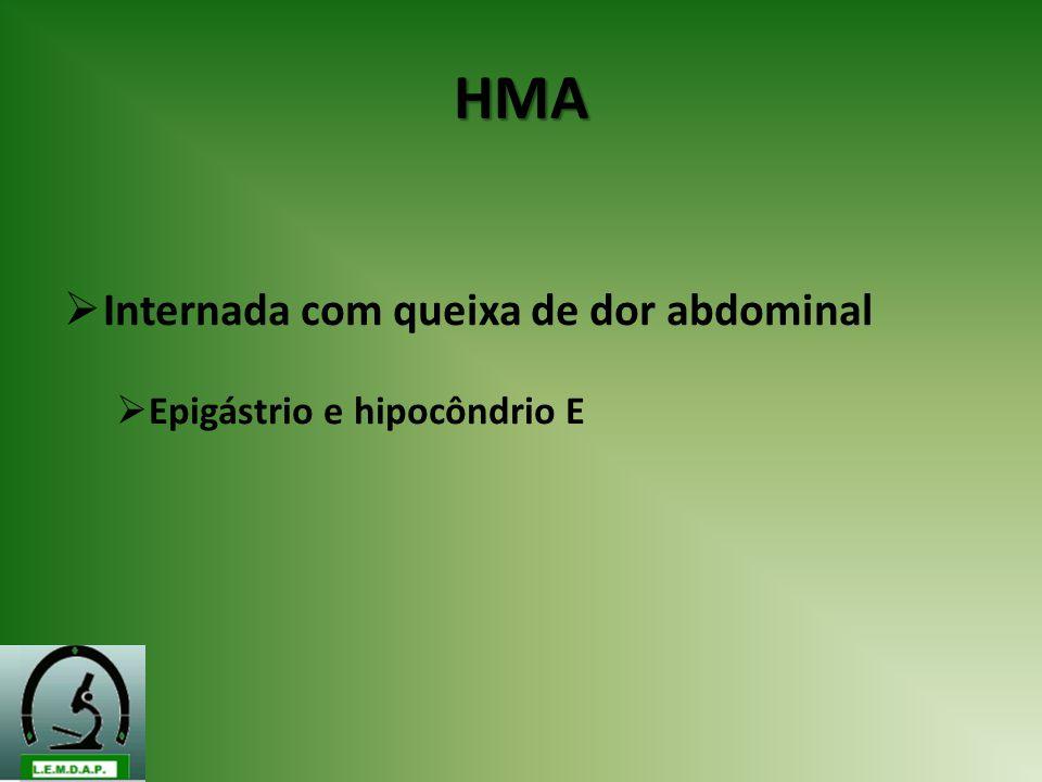 HMA Internada com queixa de dor abdominal Epigástrio e hipocôndrio E