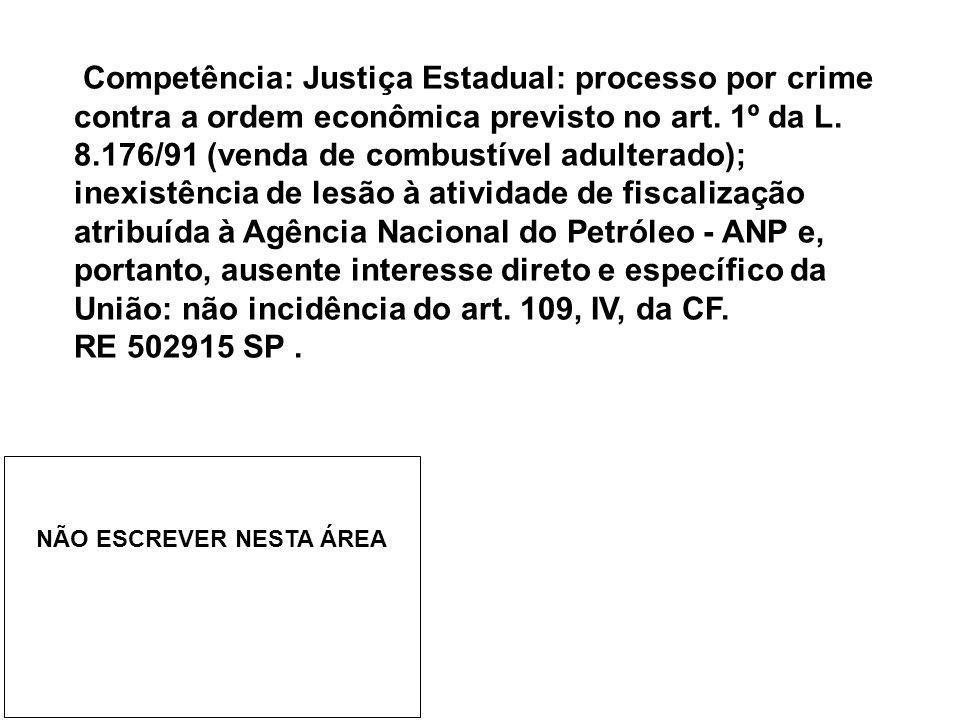 Competência: Justiça Estadual: processo por crime contra a ordem econômica previsto no art. 1º da L. 8.176/91 (venda de combustível adulterado); inexi