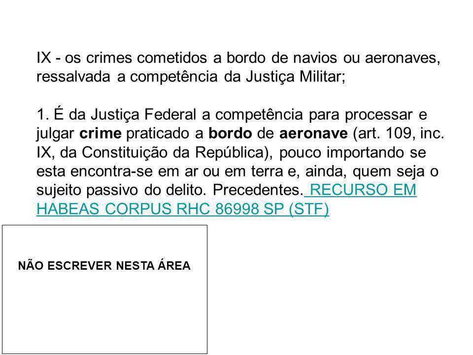 IX - os crimes cometidos a bordo de navios ou aeronaves, ressalvada a competência da Justiça Militar; 1. É da Justiça Federal a competência para proce