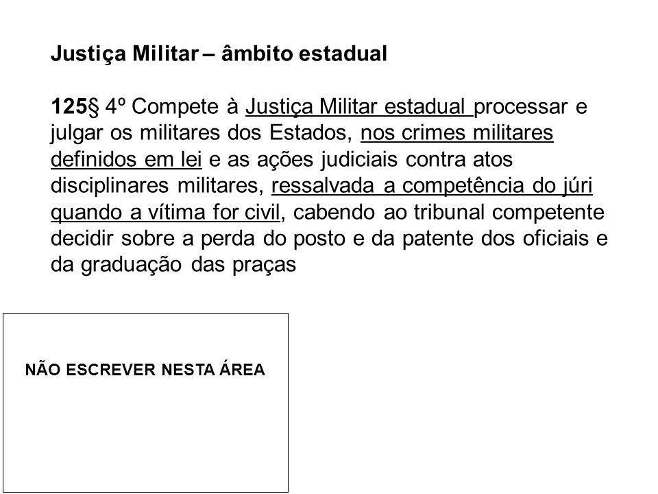 Justiça Militar – âmbito estadual 125§ 4º Compete à Justiça Militar estadual processar e julgar os militares dos Estados, nos crimes militares definid