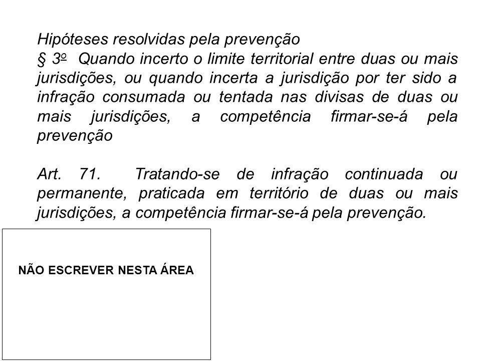 Hipóteses resolvidas pela prevenção § 3 o Quando incerto o limite territorial entre duas ou mais jurisdições, ou quando incerta a jurisdição por ter s