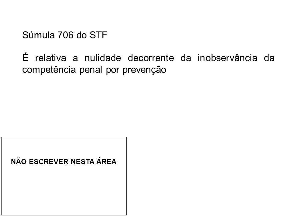 Súmula 706 do STF É relativa a nulidade decorrente da inobservância da competência penal por prevenção NÃO ESCREVER NESTA ÁREA