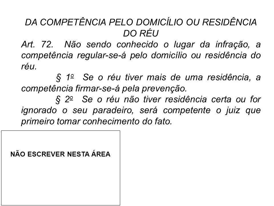 DA COMPETÊNCIA PELO DOMICÍLIO OU RESIDÊNCIA DO RÉU Art. 72. Não sendo conhecido o lugar da infração, a competência regular-se-á pelo domicílio ou resi