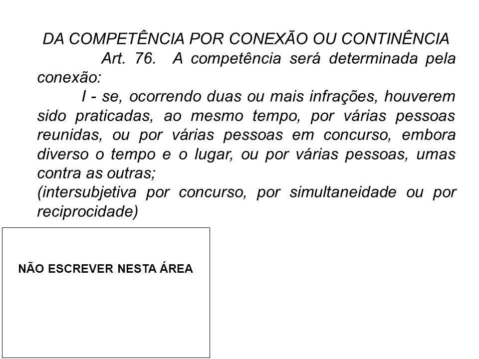DA COMPETÊNCIA POR CONEXÃO OU CONTINÊNCIA Art. 76. A competência será determinada pela conexão: I - se, ocorrendo duas ou mais infrações, houverem sid