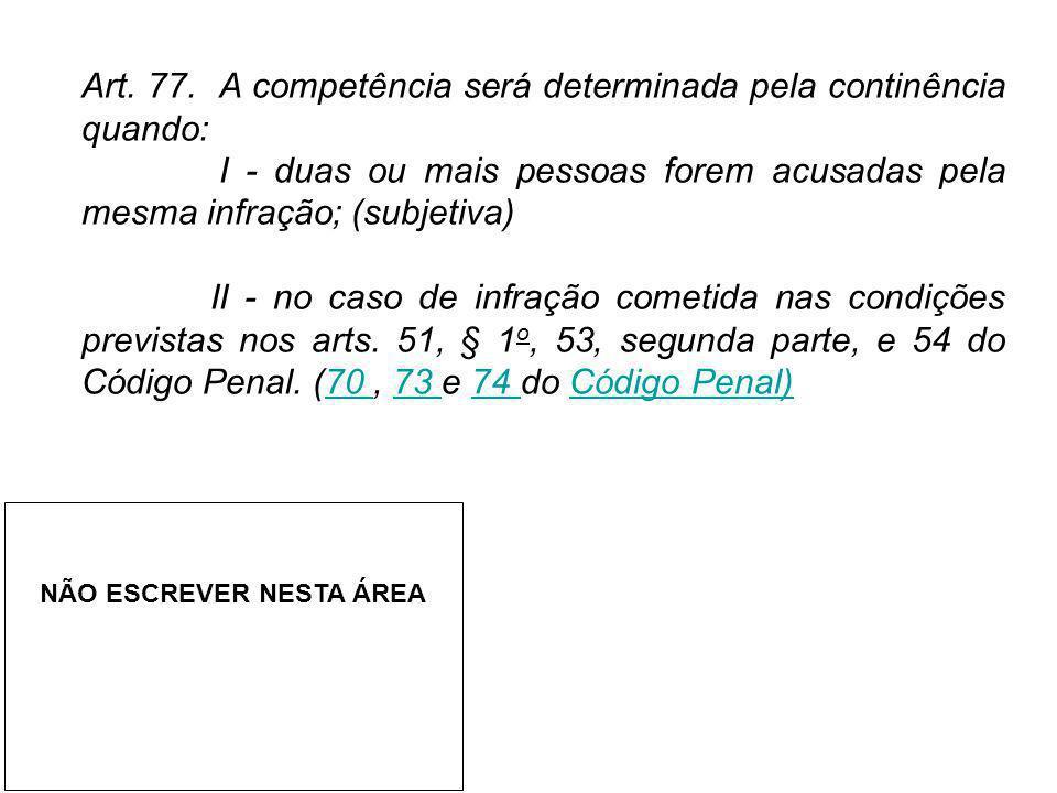 Art. 77. A competência será determinada pela continência quando: I - duas ou mais pessoas forem acusadas pela mesma infração; (subjetiva) II - no caso