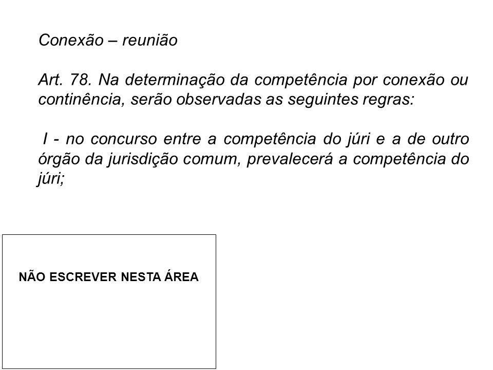 Conexão – reunião Art. 78. Na determinação da competência por conexão ou continência, serão observadas as seguintes regras: I - no concurso entre a co