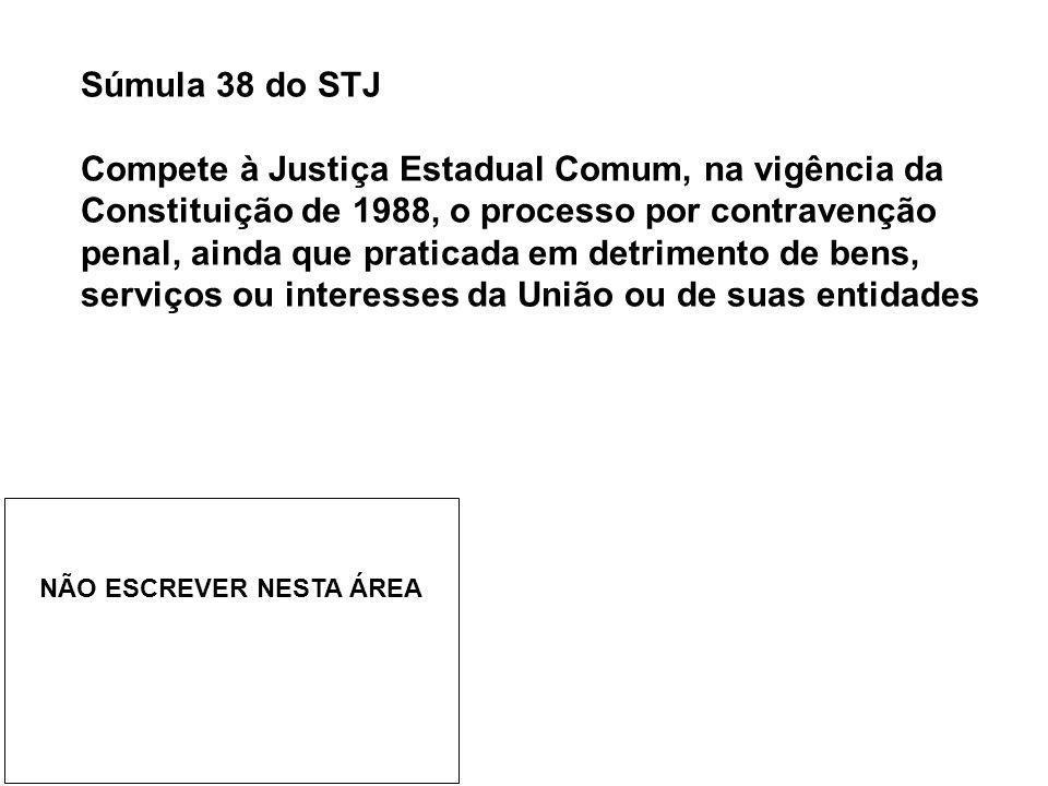 Súmula 38 do STJ Compete à Justiça Estadual Comum, na vigência da Constituição de 1988, o processo por contravenção penal, ainda que praticada em detr