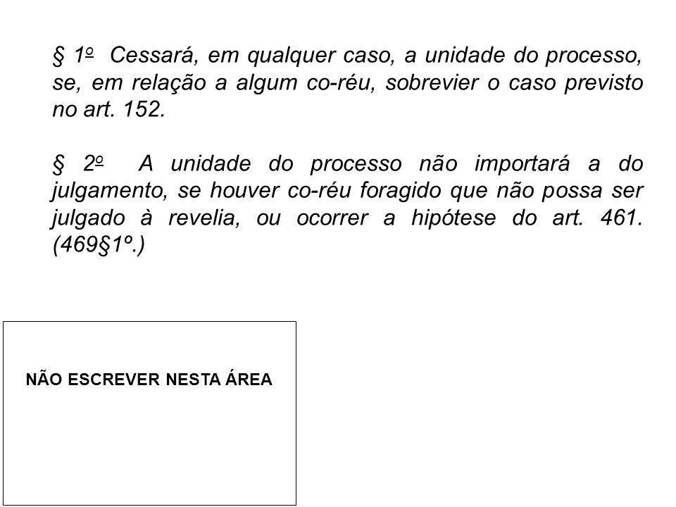 § 1 o Cessará, em qualquer caso, a unidade do processo, se, em relação a algum co-réu, sobrevier o caso previsto no art. 152. § 2 o A unidade do proce