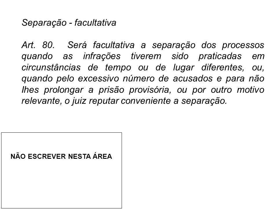 Separação - facultativa Art. 80. Será facultativa a separação dos processos quando as infrações tiverem sido praticadas em circunstâncias de tempo ou