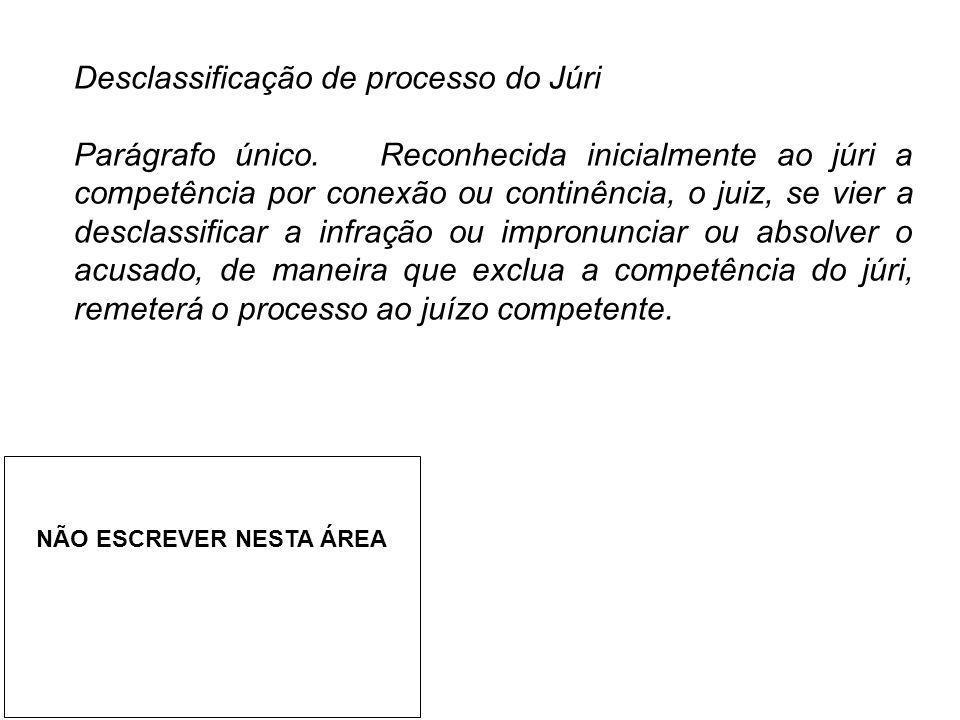 Desclassificação de processo do Júri Parágrafo único. Reconhecida inicialmente ao júri a competência por conexão ou continência, o juiz, se vier a des