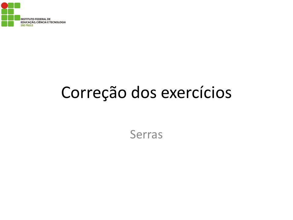 Correção dos exercícios Serras
