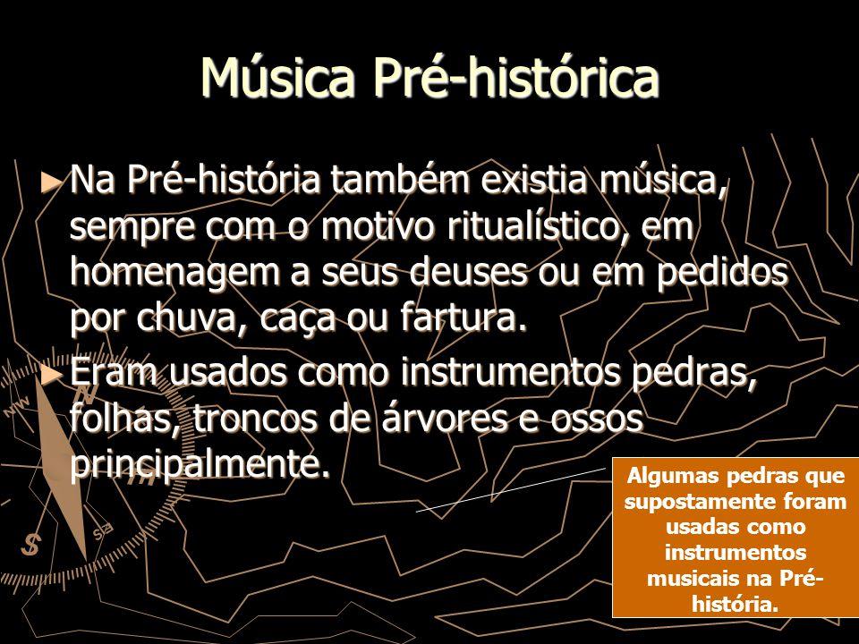 Música Pré-histórica Na Pré-história também existia música, sempre com o motivo ritualístico, em homenagem a seus deuses ou em pedidos por chuva, caça