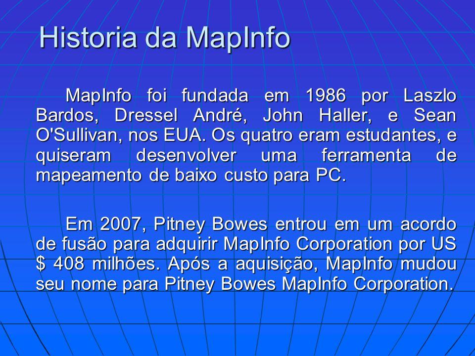 Historia da MapInfo MapInfo foi fundada em 1986 por Laszlo Bardos, Dressel André, John Haller, e Sean O'Sullivan, nos EUA. Os quatro eram estudantes,