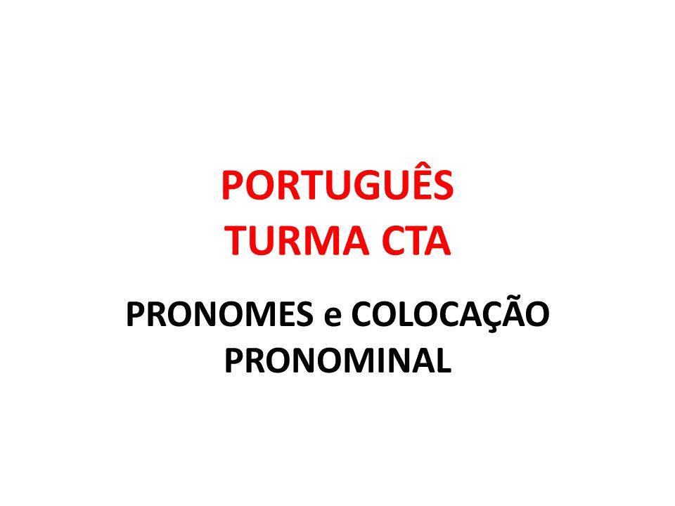 PORTUGUÊS TURMA CTA PRONOMES e COLOCAÇÃO PRONOMINAL