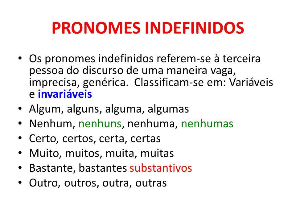 PRONOMES INDEFINIDOS Os pronomes indefinidos referem-se à terceira pessoa do discurso de uma maneira vaga, imprecisa, genérica. Classificam-se em: Var