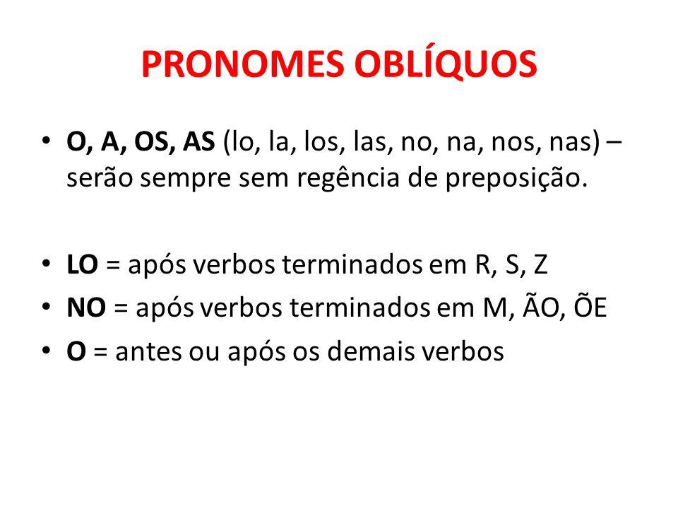 PRONOMES OBLÍQUOS O, A, OS, AS (lo, la, los, las, no, na, nos, nas) – serão sempre sem regência de preposição. LO = após verbos terminados em R, S, Z