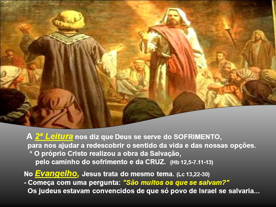 A Liturgia desse domingo nos fala da SALVAÇÃO, que Deus oferece a todos os homens, sem exceção, mas estreita é a porta para entrar no Reino. As leitur