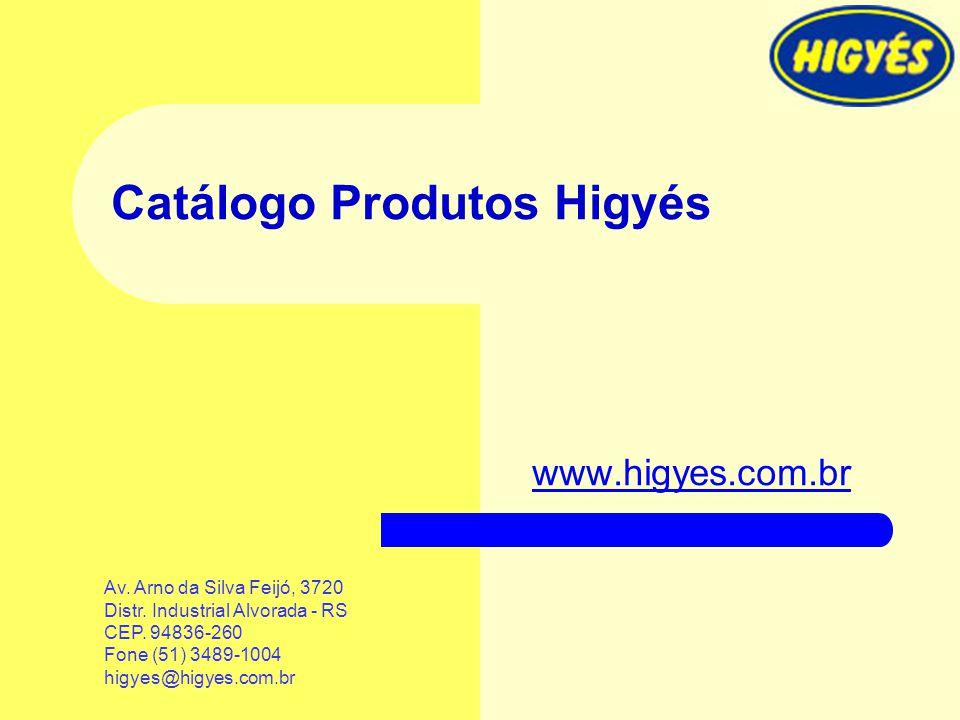 Catálogo Produtos Higyés www.higyes.com.br Av. Arno da Silva Feijó, 3720 Distr. Industrial Alvorada - RS CEP. 94836-260 Fone (51) 3489-1004 higyes@hig