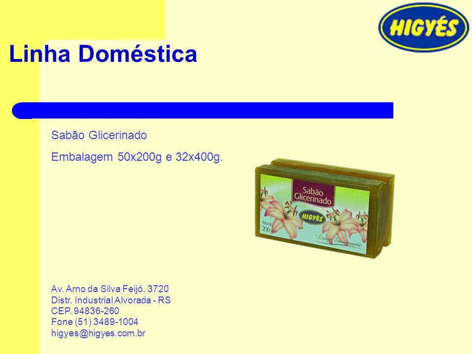 Linha Doméstica Sabão Glicerinado Embalagem 50x200g e 32x400g. Av. Arno da Silva Feijó, 3720 Distr. Industrial Alvorada - RS CEP. 94836-260 Fone (51)