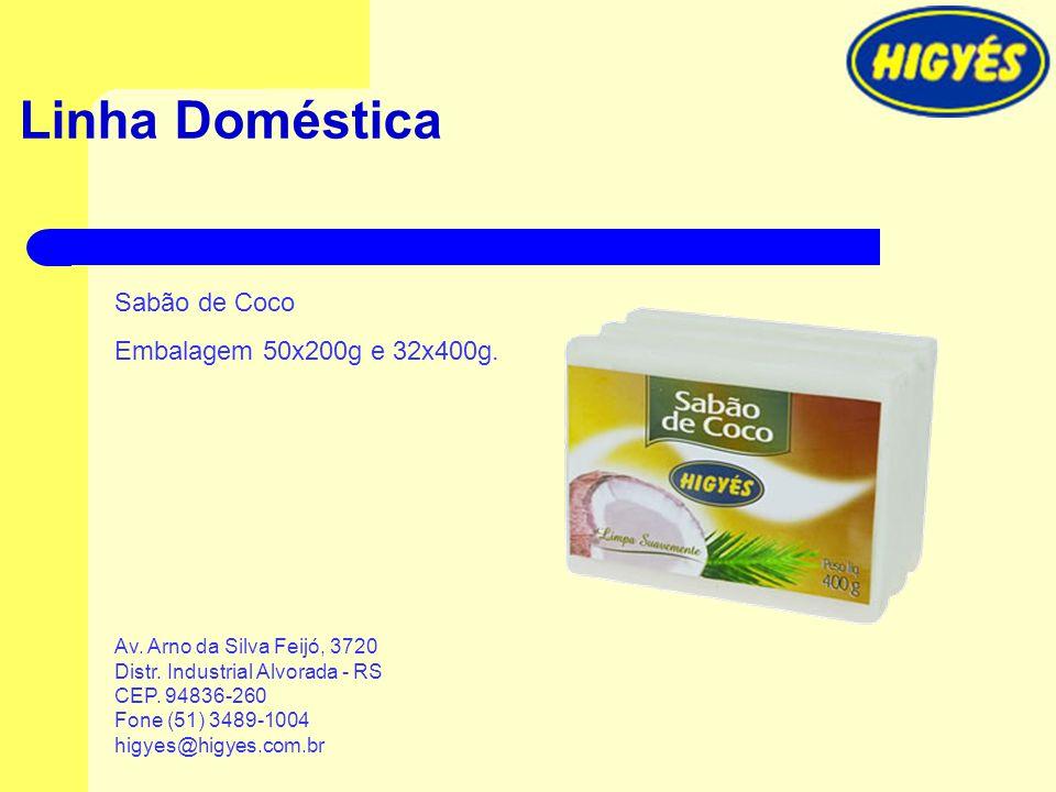 Linha Doméstica Sabão de Coco Embalagem 50x200g e 32x400g. Av. Arno da Silva Feijó, 3720 Distr. Industrial Alvorada - RS CEP. 94836-260 Fone (51) 3489
