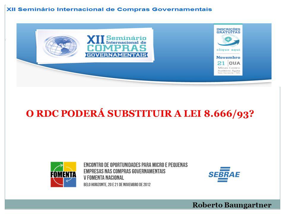Roberto Baungartner O RDC PODERÁ SUBSTITUIR A LEI 8.666/93?