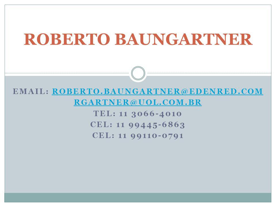 EMAIL: ROBERTO.BAUNGARTNER@EDENRED.COMROBERTO.BAUNGARTNER@EDENRED.COM RGARTNER@UOL.COM.BR TEL: 11 3066-4010 CEL: 11 99445-6863 CEL: 11 99110-0791 ROBE