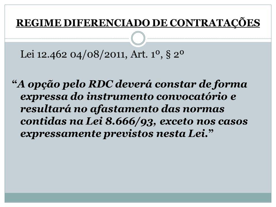 REGIME DIFERENCIADO DE CONTRATAÇÕES Lei 12.462 04/08/2011, Art. 1º, § 2º A opção pelo RDC deverá constar de forma expressa do instrumento convocatório