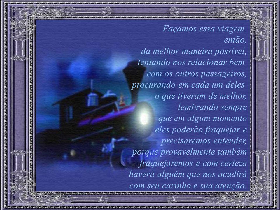 Não importa, é assim a viagem, cheia de atropelos, sonhos, fantasias, esperas, despedidas, porém, jamais, retornos.