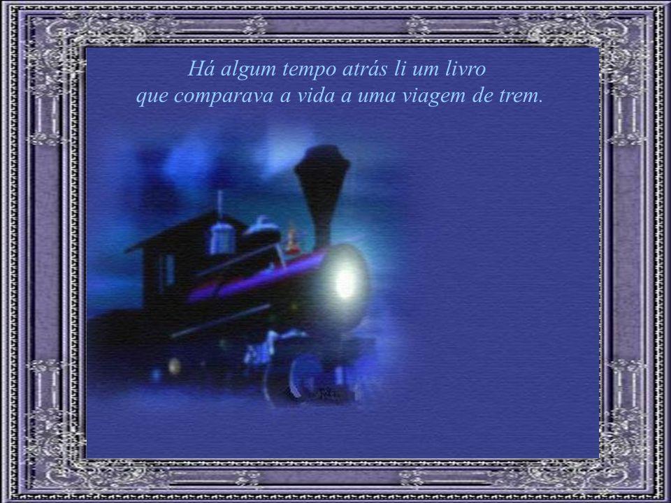 Há algum tempo atrás li um livro que comparava a vida a uma viagem de trem.