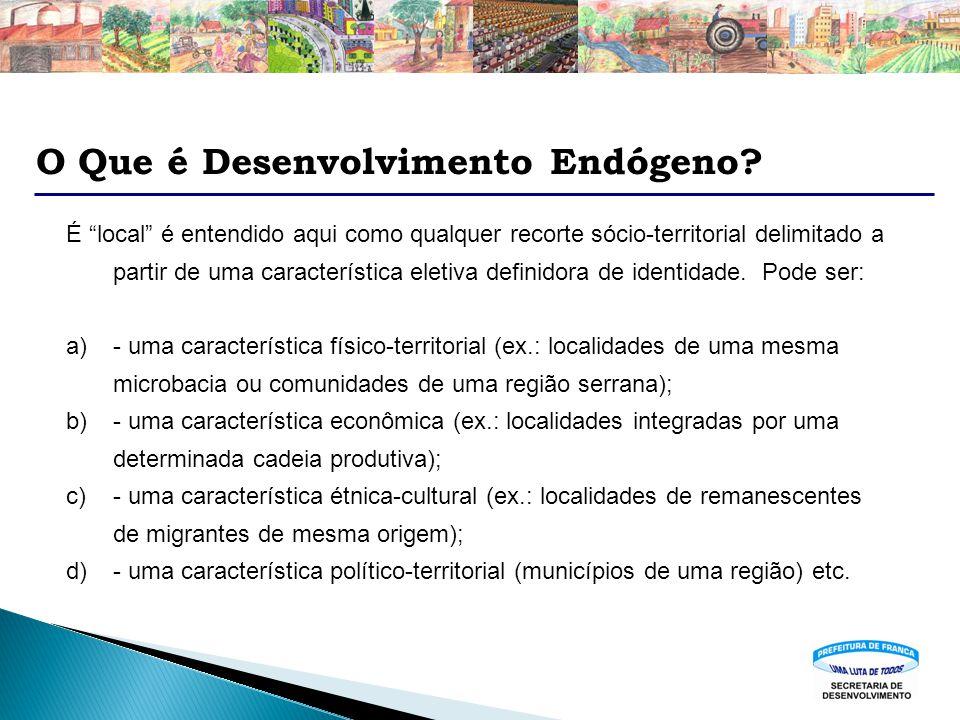 O Que é Desenvolvimento Endógeno? É local é entendido aqui como qualquer recorte sócio-territorial delimitado a partir de uma característica eletiva d
