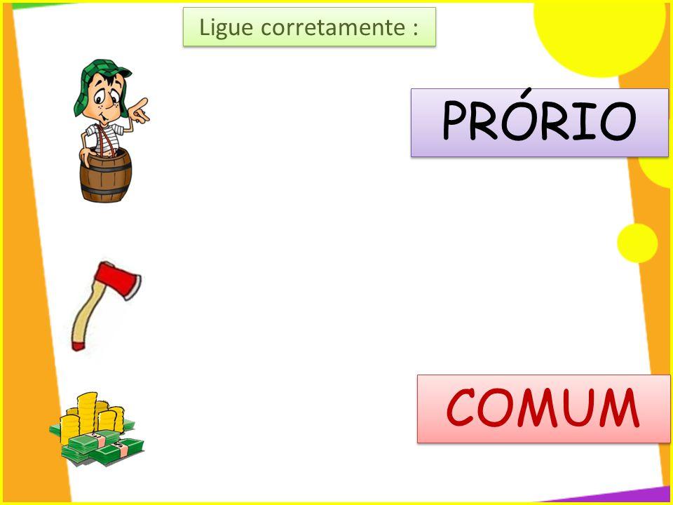 PRÓRIO COMUM Ligue corretamente :